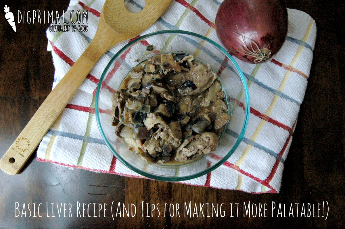 Basic Liver Recipe (And Tips for Making It More Palatable!)